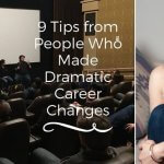 9 Tips from People Who Made Dramatic Career Changes