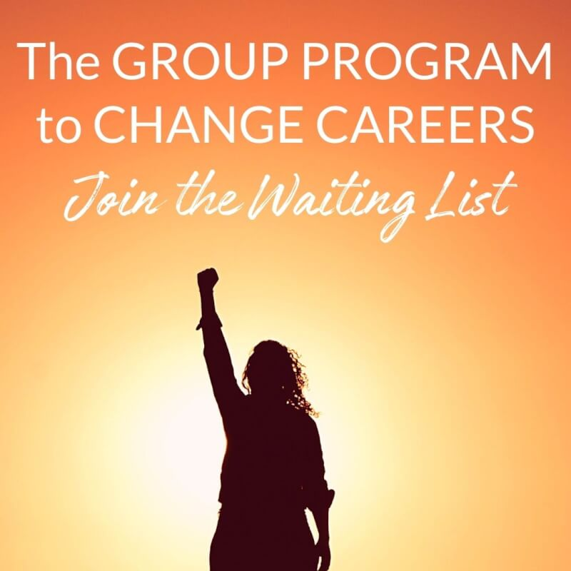 Join the waiting list for the Group Program to Change Careers