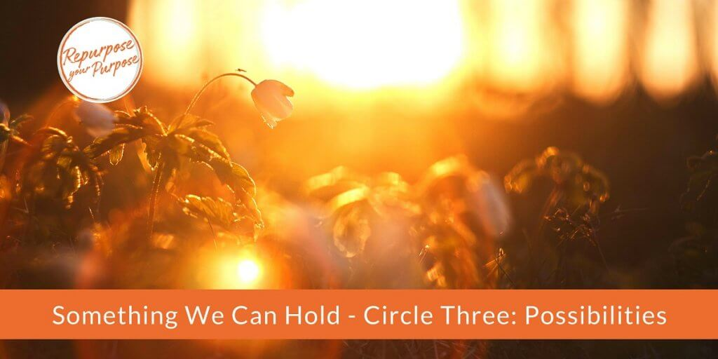 Something We Can Hold - Circle Three: Possibilities