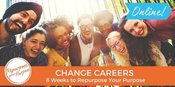 The Group Program to Change Careers: 8 Weeks to Repurpose Your Purpose