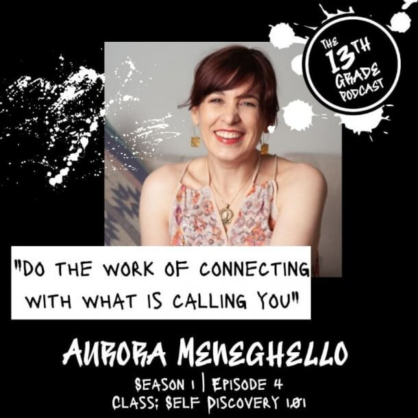 Aurora Meneghello featured on the 13th Grade Podcast Self-Discovery 101